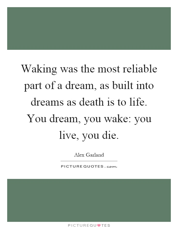 Waking was the most reliable part of a dream, as built into dreams as death is to life. You dream, you wake: you live, you die Picture Quote #1