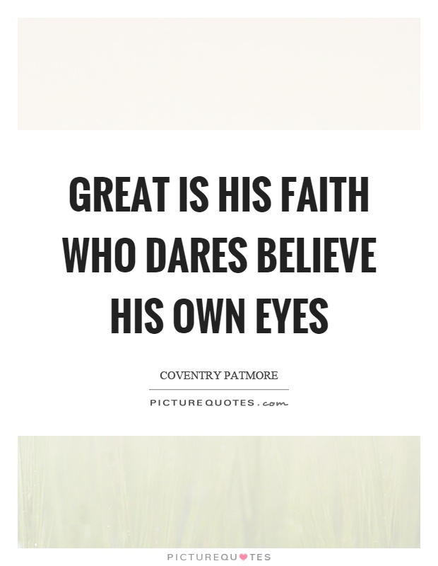 Great is his faith who dares believe his own eyes Picture Quote #1