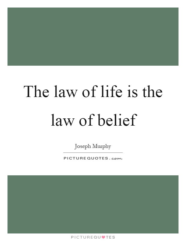 The law of life is the law of belief Picture Quote #1