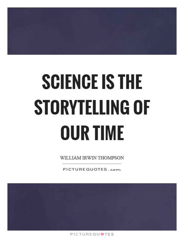 Science is the storytelling of our time Picture Quote #1