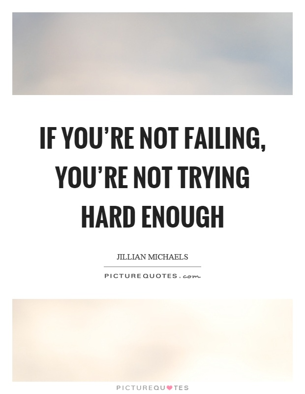 If you're not failing, you're not trying hard enough Picture Quote #1