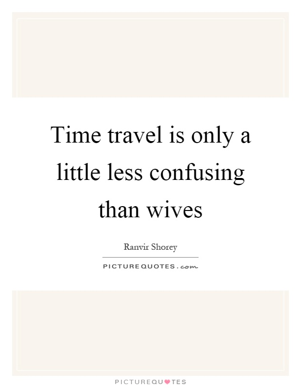 Time travel is only a little less confusing than wives Picture Quote #1