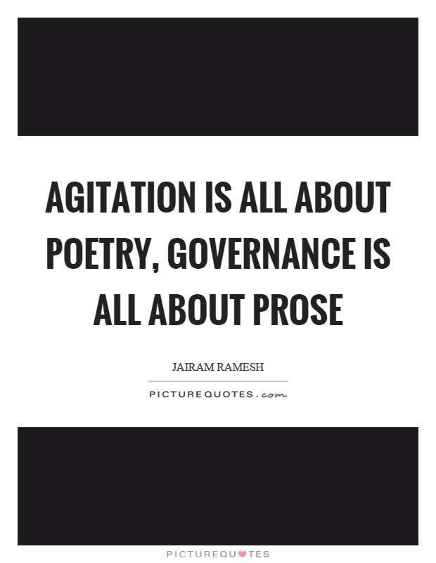 Agitation is all about poetry, governance is all about prose Picture Quote #1