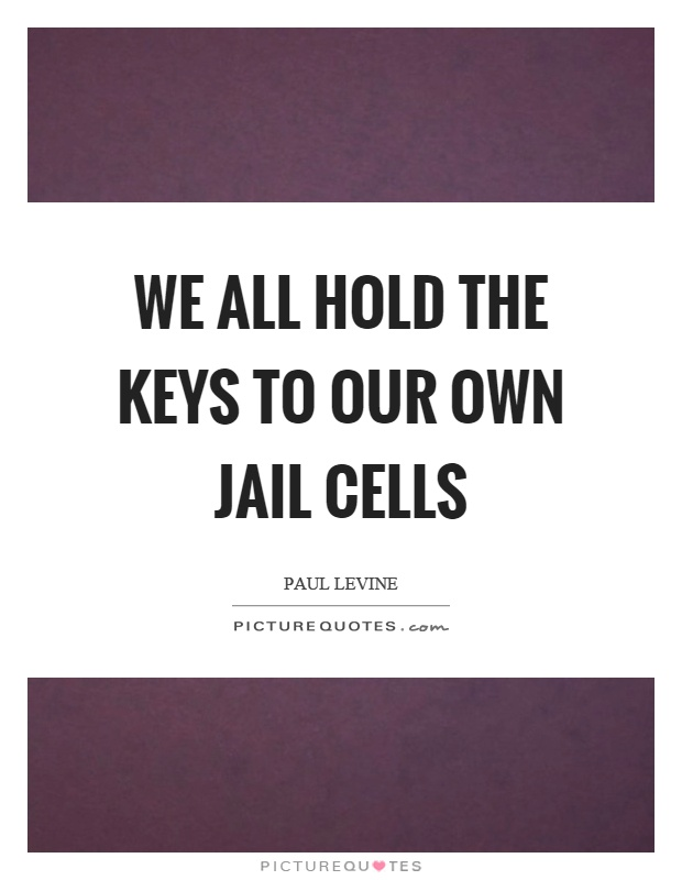 We all hold the keys to our own jail cells Picture Quote #1
