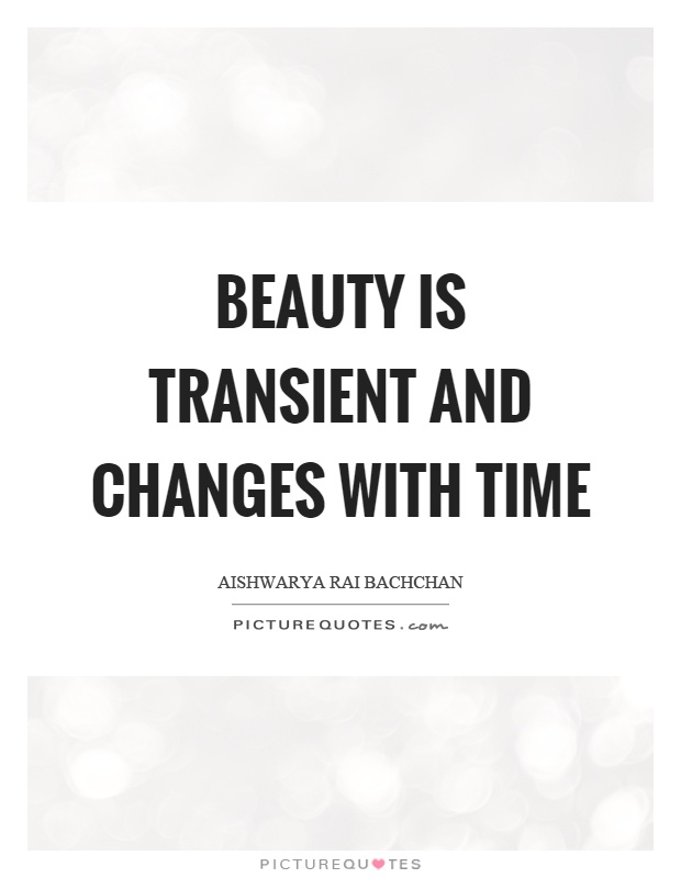Beauty is transient and changes with time Picture Quote #1