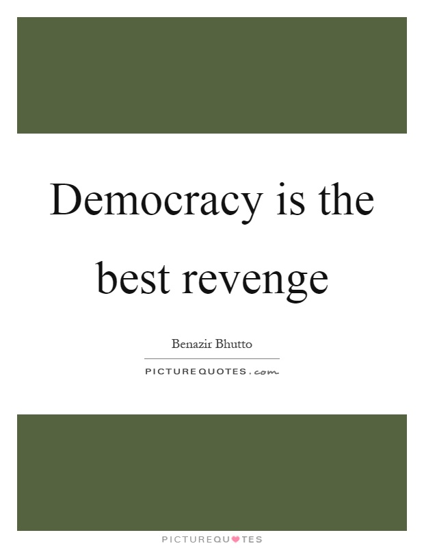 Democracy is the best revenge Picture Quote #1