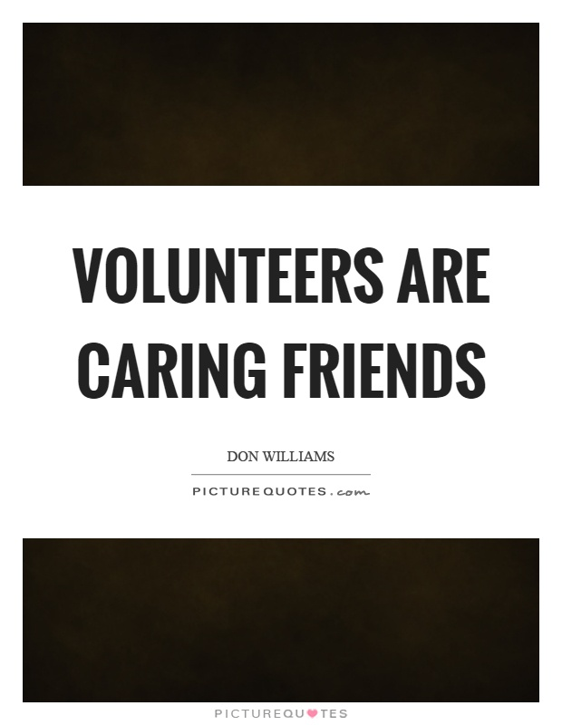 Volunteers are caring friends Picture Quote #1