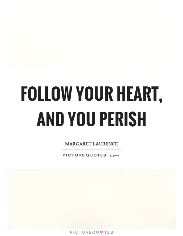 Follow your heart, and you perish Picture Quote #1