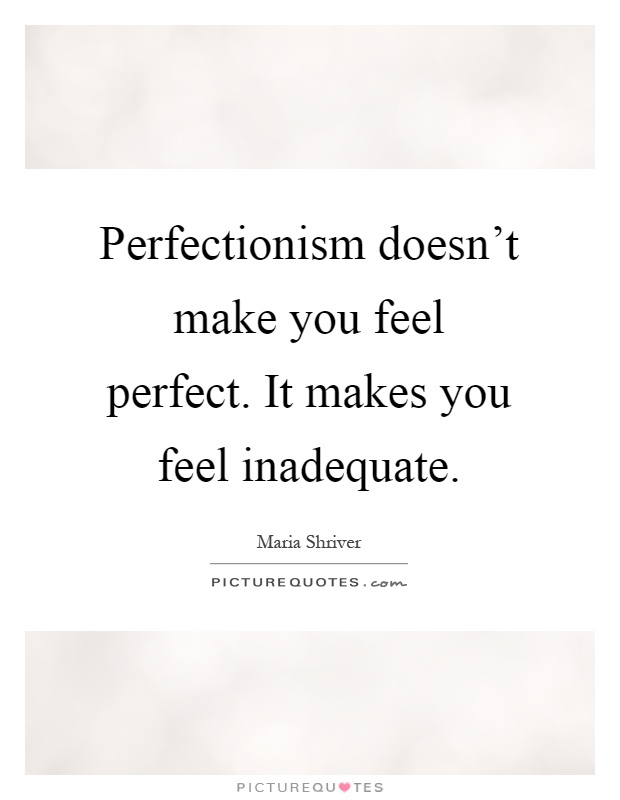 Perfectionism doesn't make you feel perfect. It makes you feel inadequate Picture Quote #1