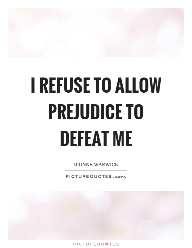 I refuse to allow prejudice to defeat me Picture Quote #1