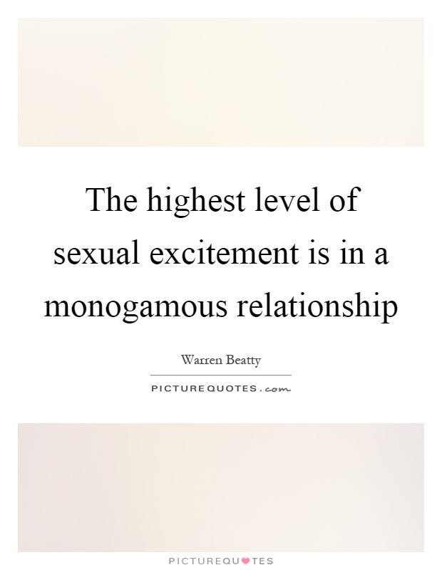 The highest level of sexual excitement is in a monogamous relationship Picture Quote #1