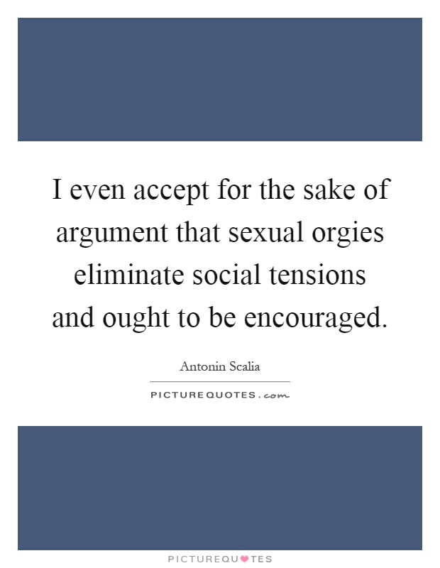 Sexual orgies eliminate social tensions and ought to be encouraged think only!