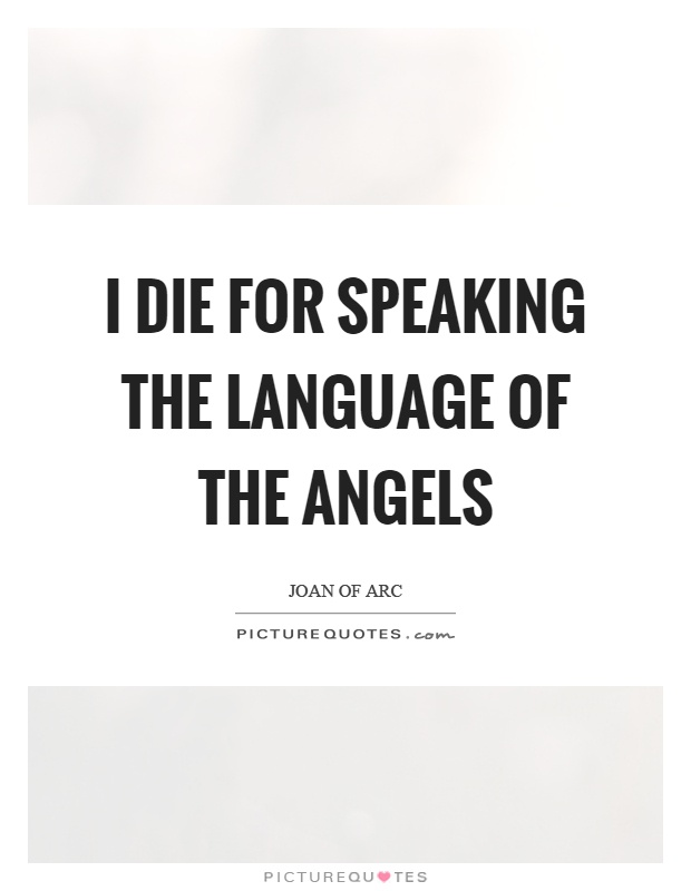 I die for speaking the language of the angels   Picture Quotes