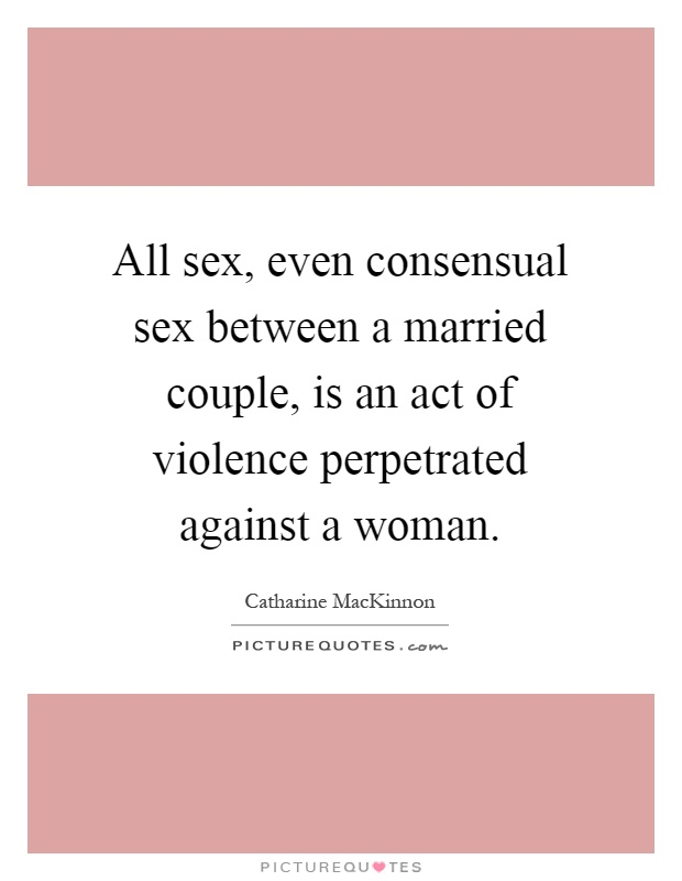 Sex is act of violence