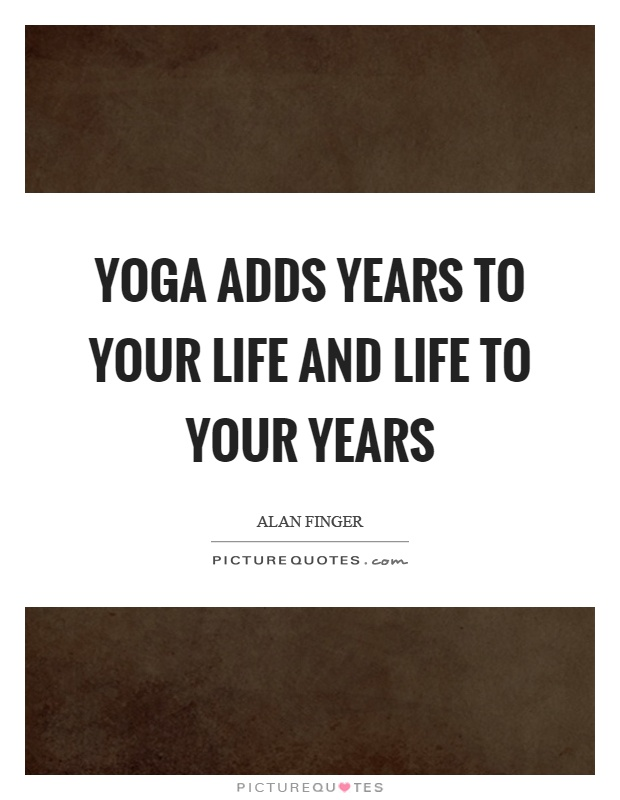 Yoga adds years to your life and life to your years Picture Quote #1