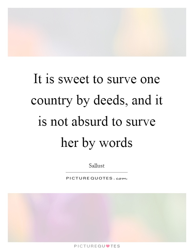 It is sweet to surve one country by deeds, and it is not absurd to surve her by words Picture Quote #1