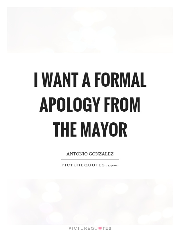 I want a formal apology from the mayor Picture Quote #1