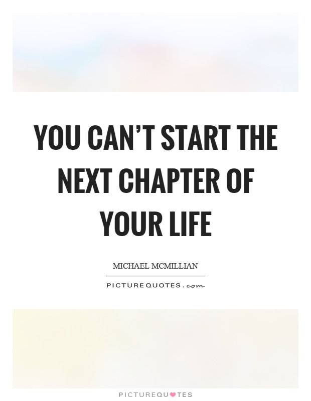You can't start the next chapter of your life Picture Quote #1