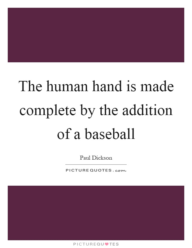 The human hand is made complete by the addition of a baseball Picture Quote #1