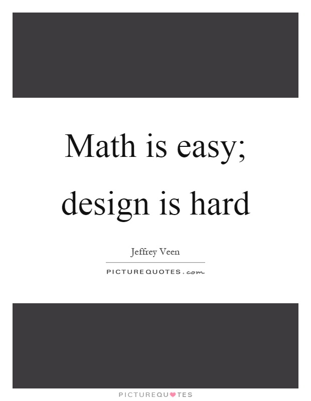 Math is easy; design is hard Picture Quote #1
