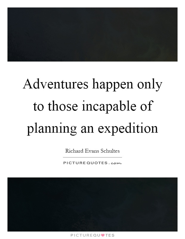 Adventures happen only to those incapable of planning an expedition Picture Quote #1