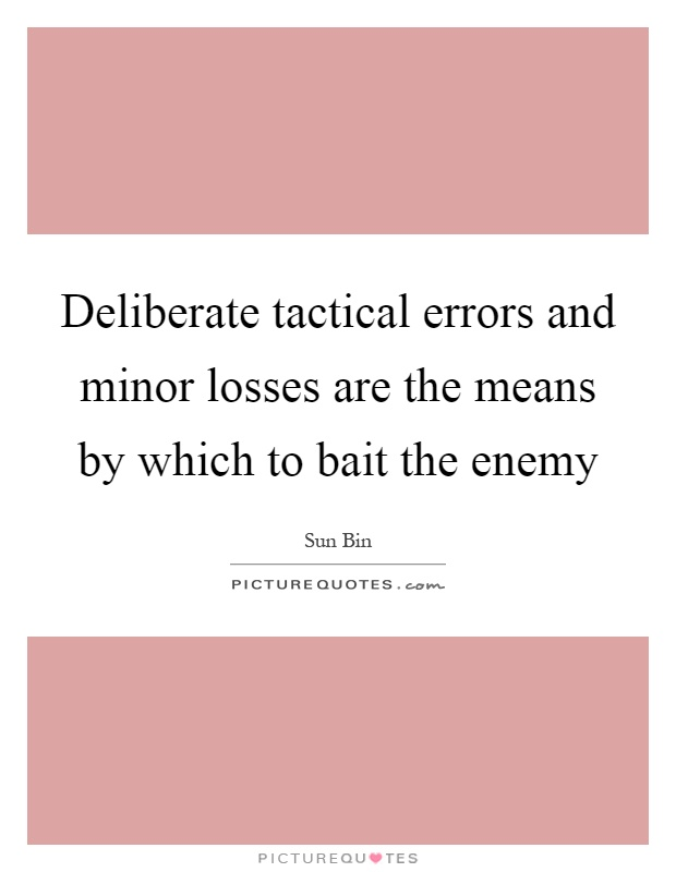Deliberate tactical errors and minor losses are the means by which to bait the enemy Picture Quote #1