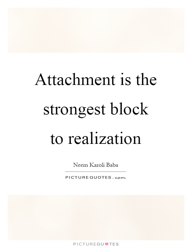 Attachment is the strongest block to realization Picture Quote #1