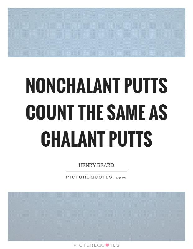 Nonchalant Quotes | Nonchalant Sayings | Nonchalant