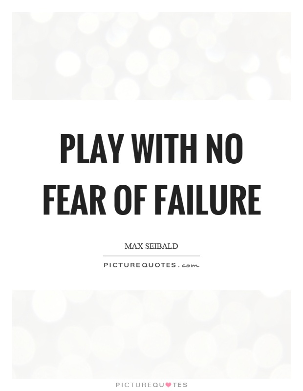 Play with no fear of failure | Picture Quotes