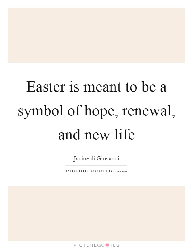 Easter is meant to be a symbol of hope, renewal, and new life Picture Quote #1