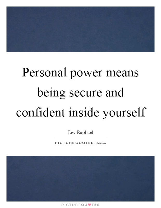 Personal power means being secure and confident inside yourself Picture Quote #1