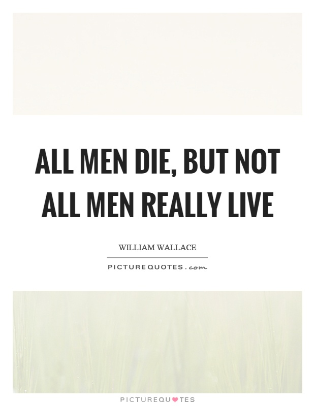 All men die, but not all men really live | Picture Quotes