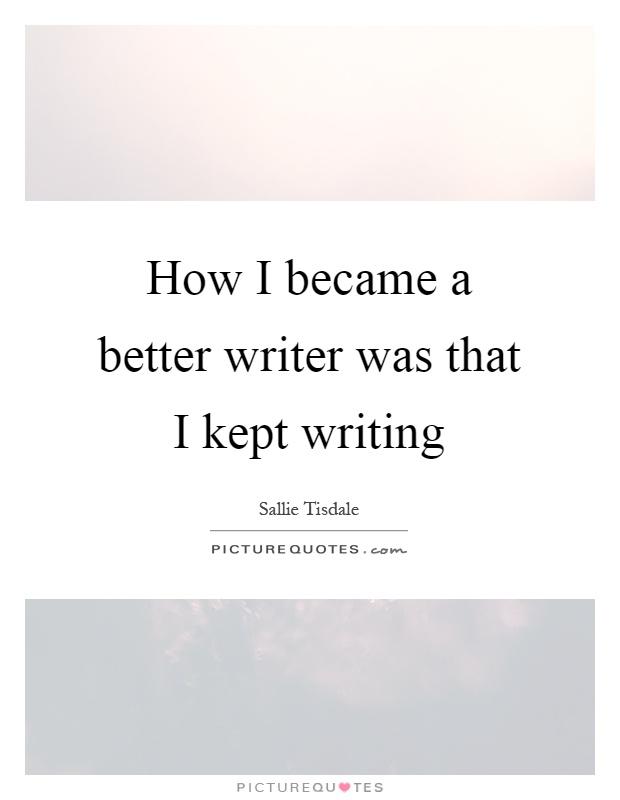 how i became a better writer essay