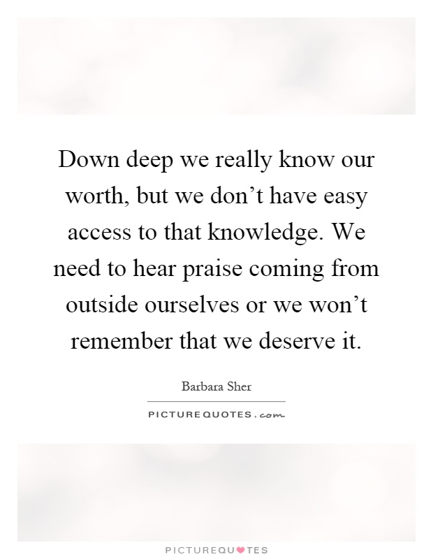Down Deep We Really Know Our Worth But We Don T Have Easy