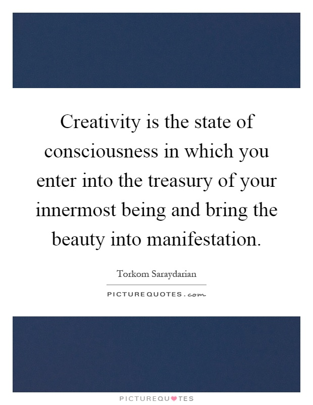 Creativity is the state of consciousness in which you enter into the treasury of your innermost being and bring the beauty into manifestation Picture Quote #1