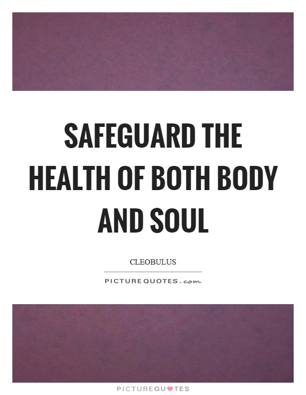 Safeguard the health of both body and soul Picture Quote #1