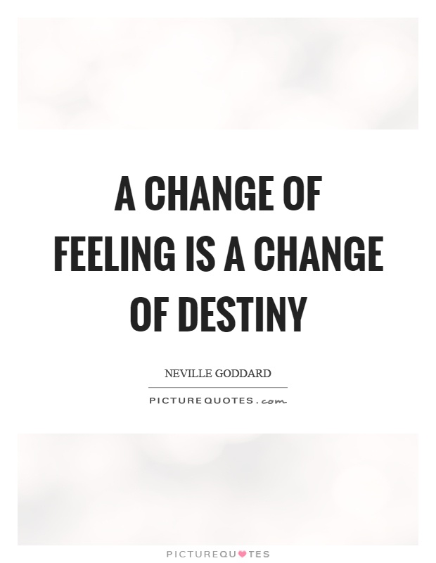 A change of feeling is a change of destiny Picture Quote #1