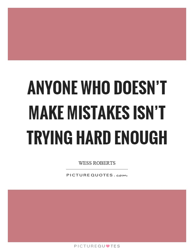 Anyone who doesn't make mistakes isn't trying hard enough Picture Quote #1