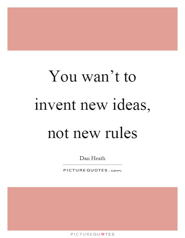 You wan't to invent new ideas, not new rules Picture Quote #1