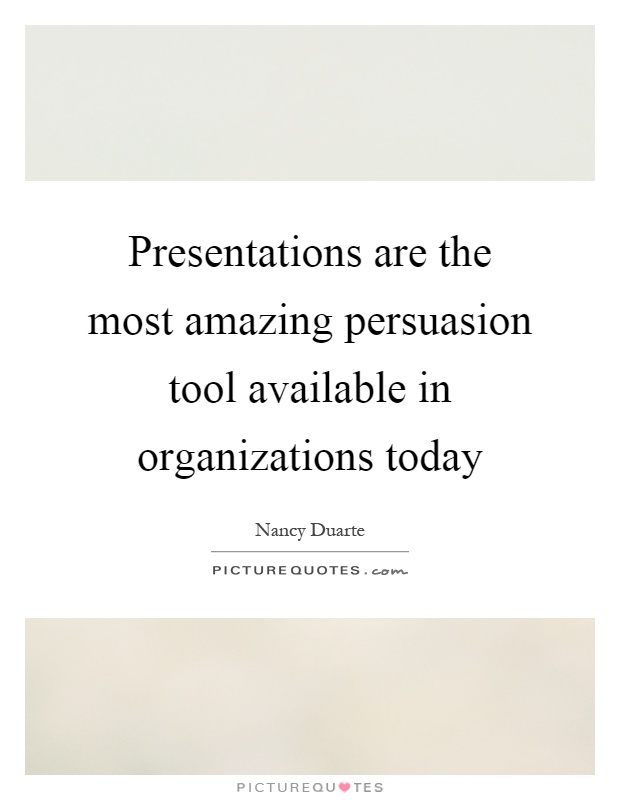 Presentations are the most amazing persuasion tool available in organizations today Picture Quote #1