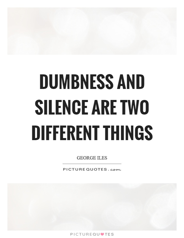 Dumbness and silence are two different things Picture Quote #1