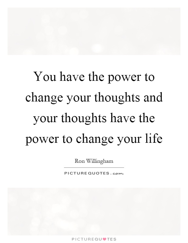 You have the power to change your thoughts and your thoughts have the power to change your life Picture Quote #1