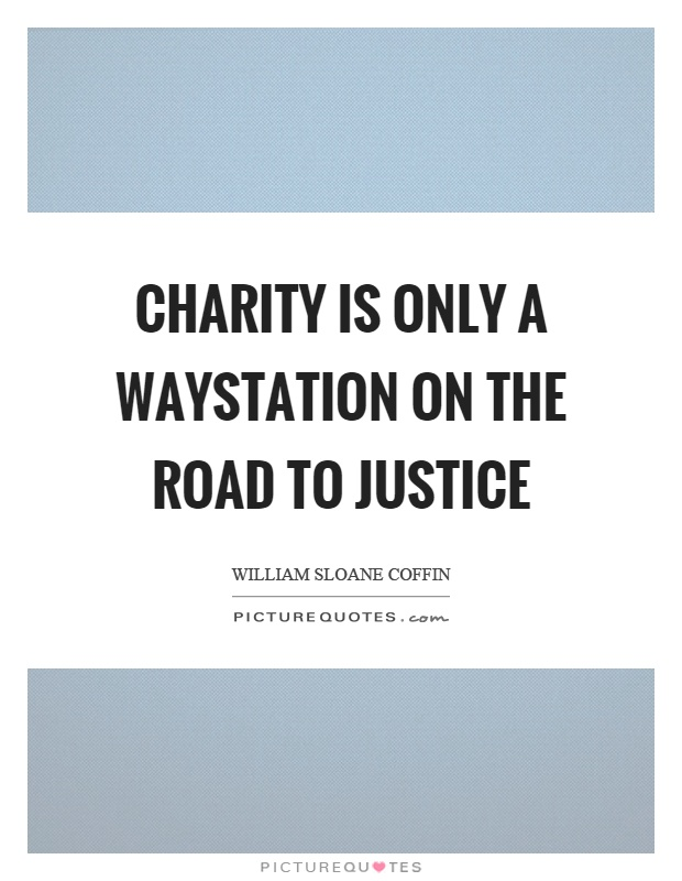 Charity is only a waystation on the road to justice Picture Quote #1