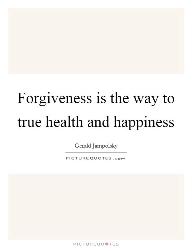 Forgiveness is the way to true health and happiness Picture Quote #1