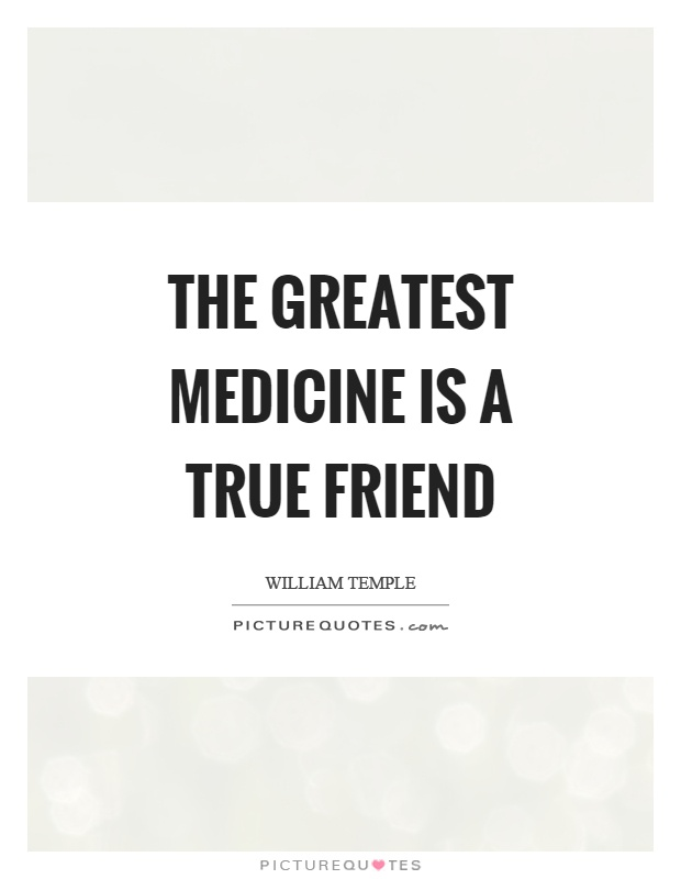 The greatest medicine is a true friend Picture Quote #1