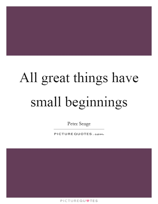 All great things have small beginnings Picture Quote #1