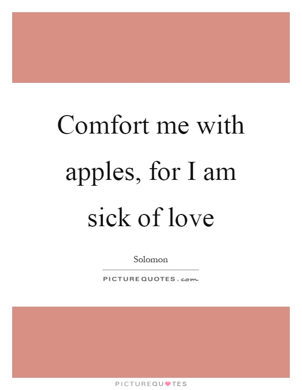 Comfort me with apples, for I am sick of love Picture Quote #1