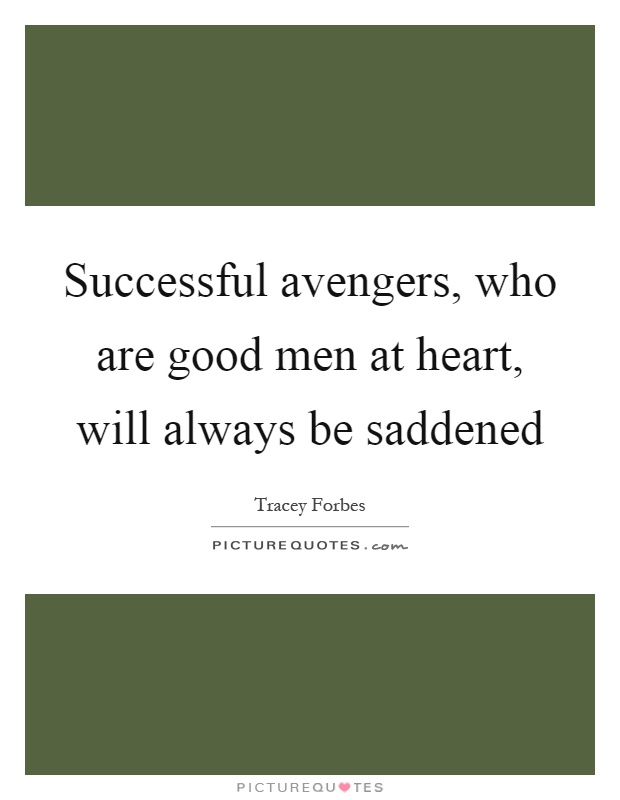 Successful avengers, who are good men at heart, will always be saddened Picture Quote #1