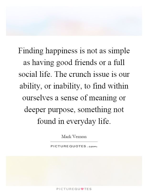 Finding happiness is not as simple as having good friends or a