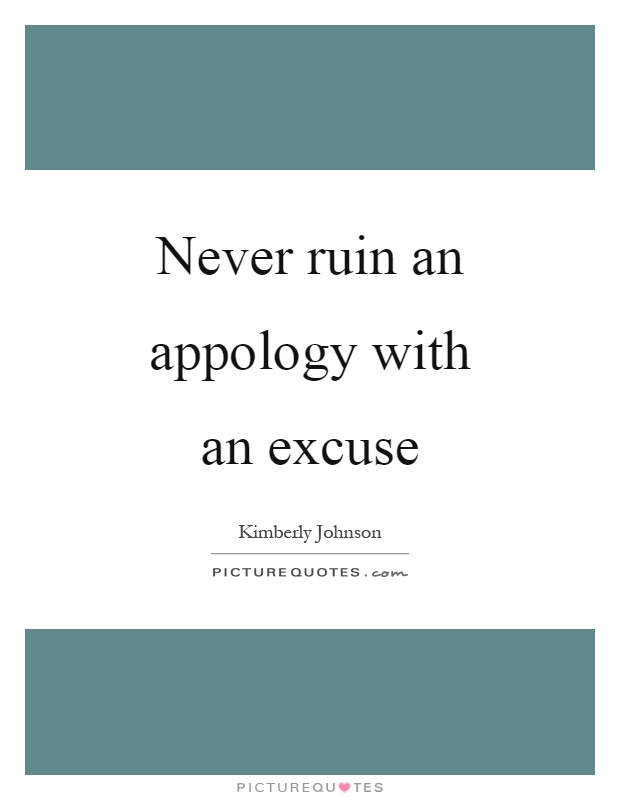 never ruin an appology with an excuse picture quotes